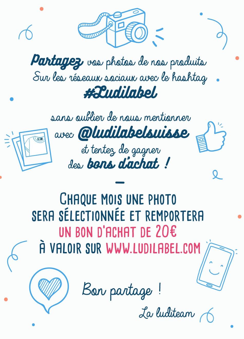 Partagez vos photos des produits Ludilabel sur les réseaux sociaux et tentez de remporter des bons d'achat de 20 euros à valoir sur www.ludilabel.ch